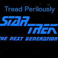 Tread Perilously Podcast &#8212 Star Trek TNG: Genesis