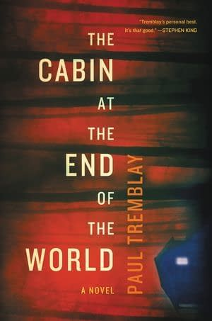 Castle Talk: Paul Tremblay Shakes Up the Home Invasion Genre with the Riveting 'Cabin at the End of the World'