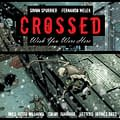 Crossed: Wish You Were Here Live with Free New Chapter