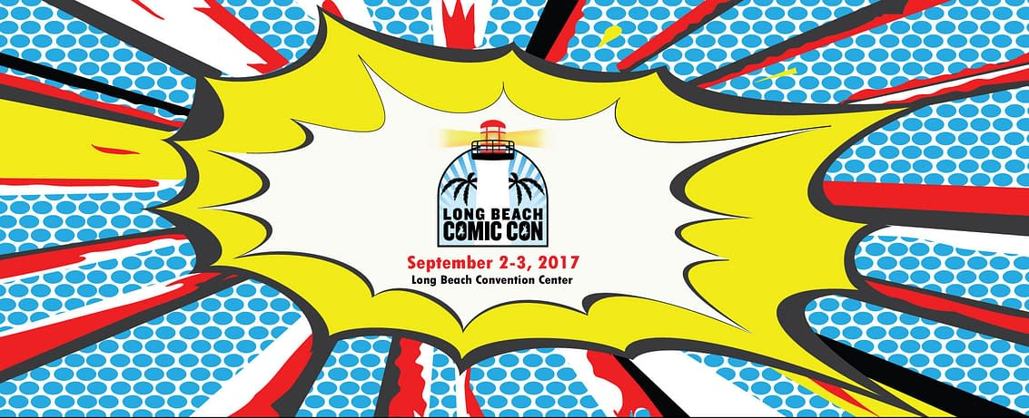 Exclusive! The Long Beach Comic Con 2017 Panels And Programming Schedule