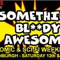 Something Bloody Awesome &#8211 Comics And SciFi Come To Edinburgh