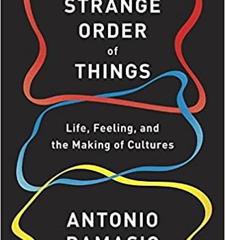 Book Review: Antonio Damasios The Strange Order of Things an Anthropological Journey