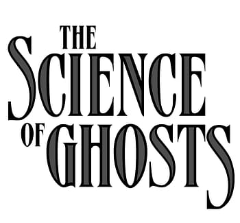 Lilah Sturges and Alitha E. Martinez Reveal The Science Of Ghosts.