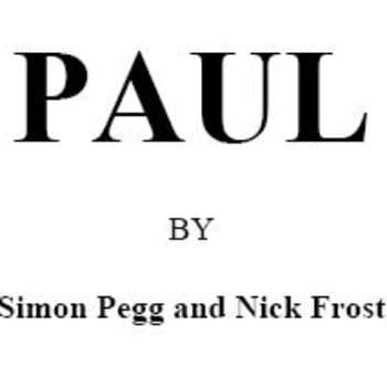 Preview: PAUL Screenplay By Simon Pegg And Nick Frost