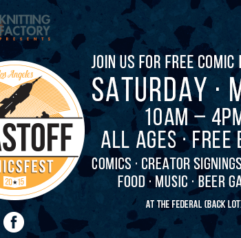 A FCBD ComicsFest In LA: Rocket Into The Stratosphere With Blastoff Comics &#038 Knitting Factory Entertainment