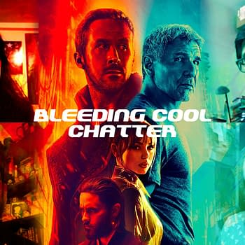 Bleeding Cool Chatter #7 &#8211 Blade Runner 2049 Gushing