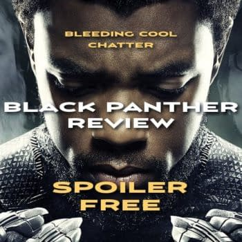 Bleeding Cool Chatter #19: Spoiler-Free Black Panther Review