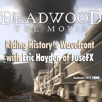 Deadwood: The Movie &#8211 Riding Historys Wavefront with Eric Hayden of FuseFX