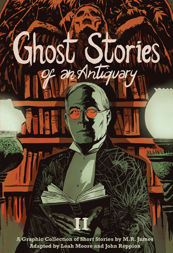 Ghost Stories Of An Antiquary II: A Sequel Retold By Leah Moore, John Reppion, Meghan Hetrick, Al Davison, George Kambadais, And Abigail Larson