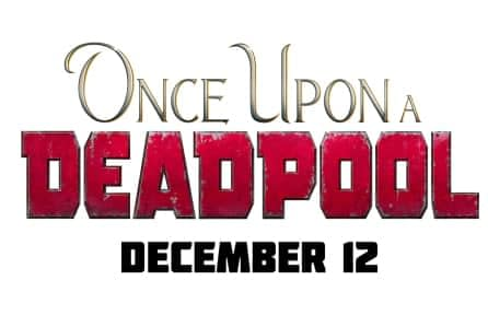 New Details About Once Upon a Deadpool Revealed