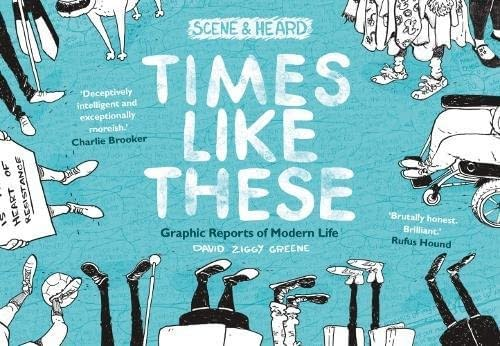 Review: Times Like These – Graphic Reports of Modern Life by David Ziggy Greene