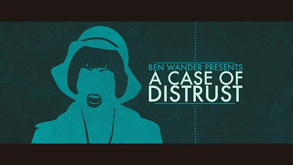 Ben Wander's A Case Of Distrust Gets A Launch Trailer