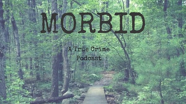 Morbid: A True Crime Podcast That Have Kept Us Listening