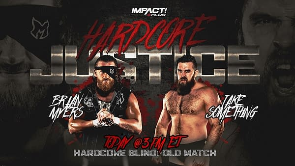Brian Myers takes on Jake Something at Hardcore Justice today on Impact Plus in a Hardcore Blindfold Match.