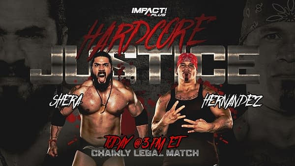 At Impact Hardcore Justice today, Shera will face Hernandes in a Chairly Legal Match.