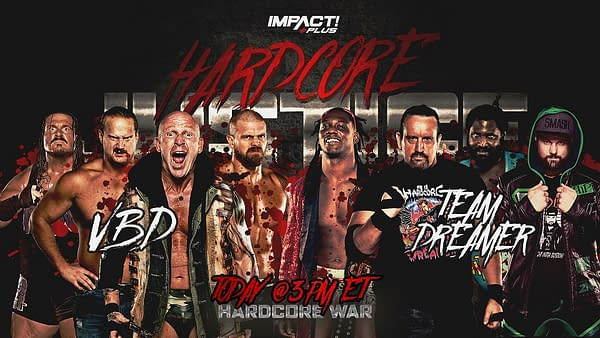 Tommy Dreamer, Rich Swann, Willie Mack, and Eddie Edwards will taken Violent By Design's Eric Young, Joe Doering, Deaner, and Rhino in a Hardcore War match at Impact Wrestling's Hardcore Justice Impact Plus special today.