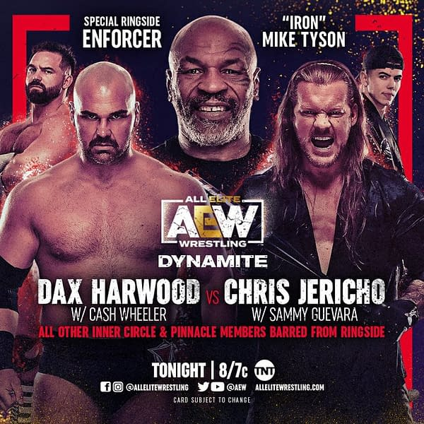 On AEW Dynamite tonight The Inner Circle's Chris Jericho will take on The Pinnacle's Dax Harwood. Other than Cash Wheeler and Sammy Guevara, all other members of both groups will be barred from ringside. Mike Tyson will serve as special enforcer of those rules.