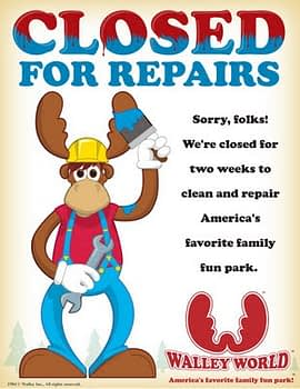 walley world closed for repairs
