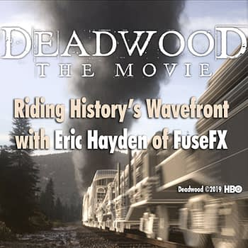 """Deadwood: The Movie"" - Riding History's Wavefront with Eric Hayden of FuseFX"