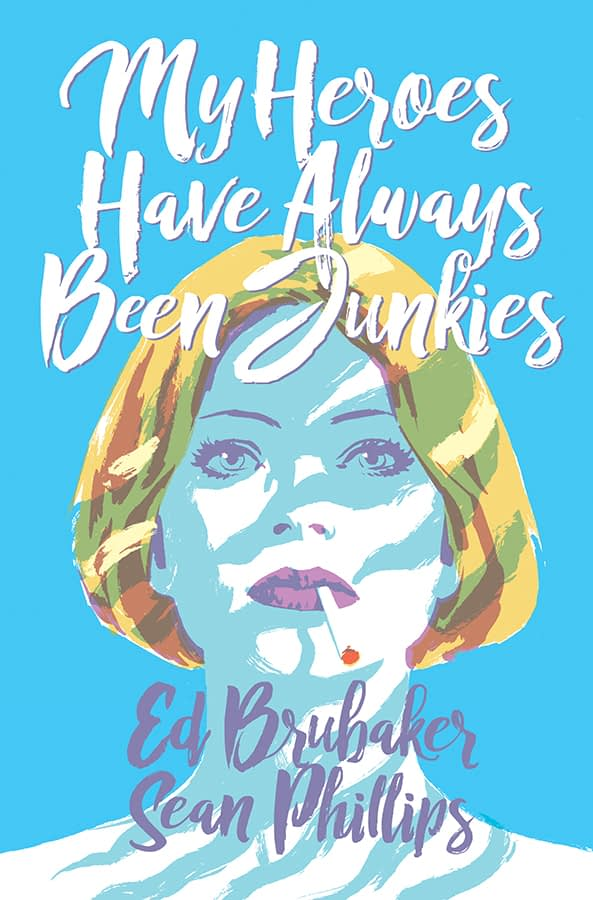 My Heroes Have Always Been Junkies by Ed Brubaker and Sean Phillips