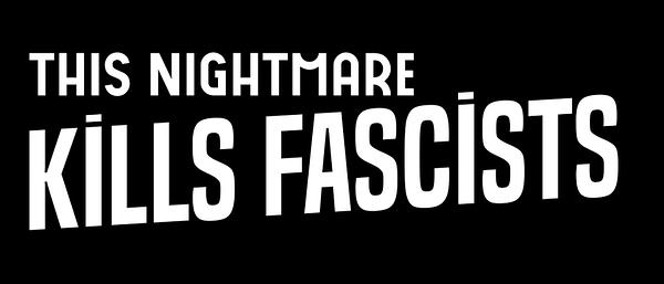 this nightmare kills fascists